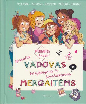 Mergaitės knyga: nerealus vadovas kūrybingoms ir šiuolaikinėms mergaitėms